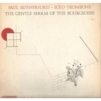 Paul Rutherford (UK 1) - The Gentle Harm Of The Bourgeoisie