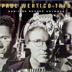 Paul Wertico Trio - Don't Be Scared Anymore