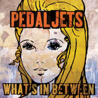 Pedaljets - What's In Between