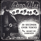 Pere Ubu - 30 Seconds Over Tokyo