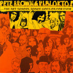 Pete Brown & Piblokto - Things May Come And Things May Go But The Art School Dance Goes On Forever