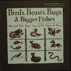 Pete Seeger - Birds, Beasts, Bugs & Bigger Fishes