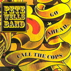 Pete Wells Band - Go Ahead, Call The Cops