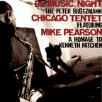 Peter Brötzmann Chicago Tentet - Be Music, Night · A Homage To Kenneth Patchen