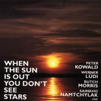 Peter Kowald · Werner Lüdi · Butch Morris · Sainkho Namtchylak - When The Sun Is Out You Don't See Stars