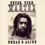 Peter Tosh - Wanted · Dread & Alive