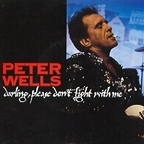 Peter Wells - Darling, Please Don't Fight With Me