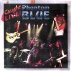 Phantom Blue - Caught Live!