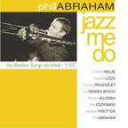 Phil Abraham - Jazz Me Do · The Beatles Songs Revisited - 'Live'