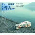 Philippe Aerts Quartet - Back To The Old World