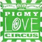Pigmy Love Circus - I'm The King Of L.A. ... I Killed Axl Rose Today