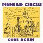 Pinhead Circus - Gone Again