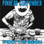 Pinhead Gunpowder - Shoot The Moon