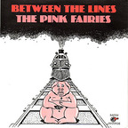 Pink Fairies - Between The Lines