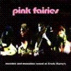 Pink Fairies - Mandies And Mescaline Round At Uncle Harry's