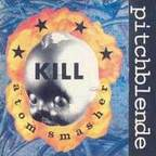 Pitchblende - Kill Atom Smasher