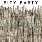 Pity Party - Fine Young Animals