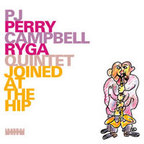 PJ Perry Campbell Ryga Quintet - Joined At The Hip