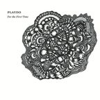 Playdo - For The First Time