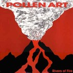 Pollen Art - Rivers Of Fire