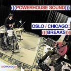 Powerhouse Sound - Oslo/Chicago: (((Breaks)))