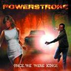 Powerstroke - Once... We Were Kings