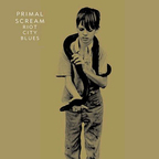 Primal Scream (UK) - Riot City Blues