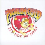 Problem Child - It's Not My Fault