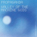 Propaganda (DE) - Valley Of The Machine Gods