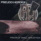Pseudo Heroes - Prison Of Small Perception
