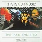 Pure Evil Trio - This Is Our Music