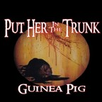 Put Her In The Trunk - Guinea Pig