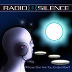 Radio Silence - Whose Skin Are You Under Now?