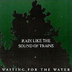 Rain Like The Sound Of Trains - Waiting For The Water