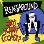 Reacharound - Who's Tommy Cooper?