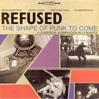 Refused - The Shape Of Punk To Come · A Chimerical Bombination In 12 Bursts