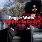 Reggie Watts - Why S#!+ So Crazy?