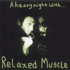 Relaxed Muscle - A Heavy Night With...