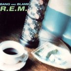 REM - Bang And Blame