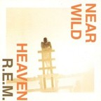 REM - Near Wild Heaven