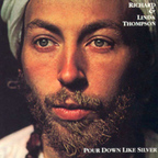 Richard And Linda Thompson - Pour Down Like Silver