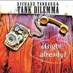 Richard Tankard & Tank Dilemma - Alright Already!