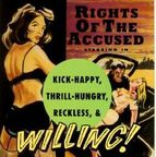Rights Of The Accused - Kick-Happy, Thrill-Hungry, Reckless, & Willing!