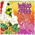 Ringo Starr - I Wanna Be Santa Claus