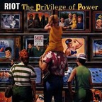 Riot (US 2) - The Privilege Of Power