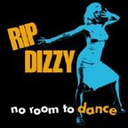 Rip Dizzy - No Room To Dance