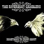 Riverboat Gamblers - Something To Crow About