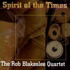 Rob Blakeslee Quartet - Spirit Of The Times