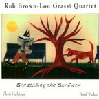 Rob Brown-Lou Grassi Quartet - Scratching The Surface