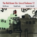 Rob Brown Trio - Live At Firehouse 12